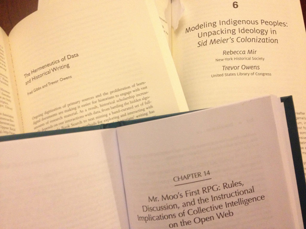 Three chapters I wrote ended up in dead tree volumes. The Hermeneutics of Data and Historical Writing, Modeling Indigenous Peoples, and Mr. Moo's First RPG: Rules, Discussion and the Instructional Implications of Collective Intelligence on the Open Web